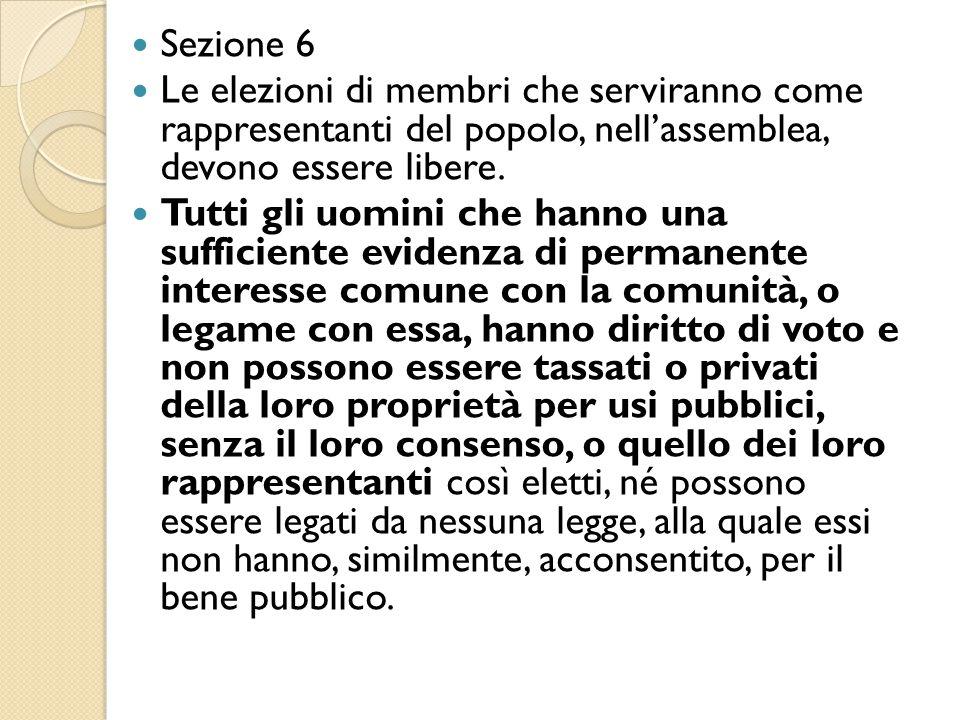 Sezione 6 Le elezioni di membri che serviranno come rappresentanti del popolo, nell'assemblea, devono essere libere. Tutti gli uomini che hanno una su