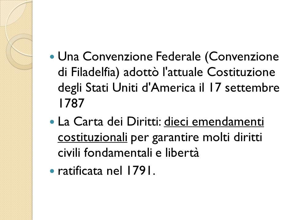 Una Convenzione Federale (Convenzione di Filadelfia) adottò l'attuale Costituzione degli Stati Uniti d'America il 17 settembre 1787 La Carta dei Dirit