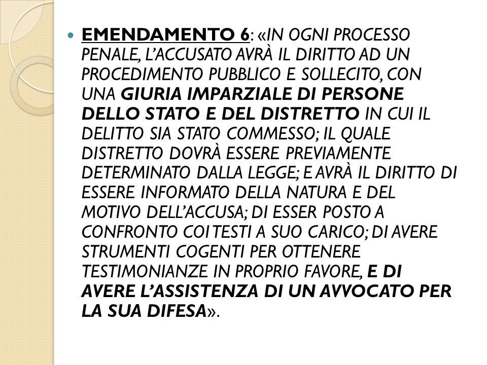 EMENDAMENTO 6: «IN OGNI PROCESSO PENALE, L'ACCUSATO AVRÀ IL DIRITTO AD UN PROCEDIMENTO PUBBLICO E SOLLECITO, CON UNA GIURIA IMPARZIALE DI PERSONE DELL