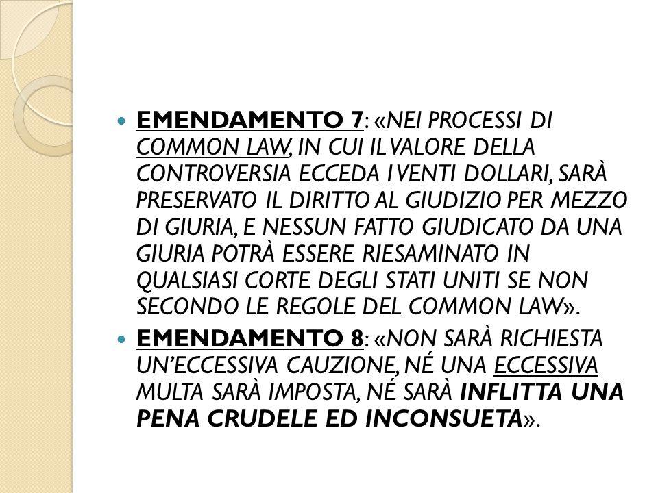 EMENDAMENTO 7: «NEI PROCESSI DI COMMON LAW, IN CUI IL VALORE DELLA CONTROVERSIA ECCEDA I VENTI DOLLARI, SARÀ PRESERVATO IL DIRITTO AL GIUDIZIO PER MEZ