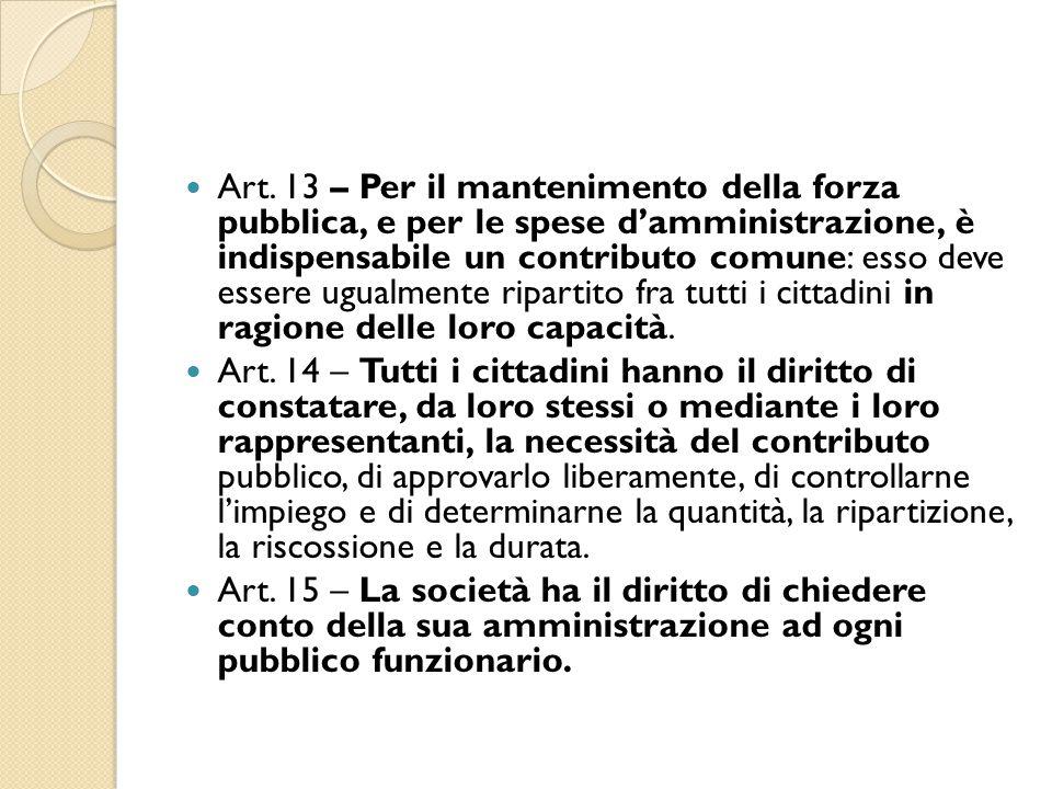 Art. 13 – Per il mantenimento della forza pubblica, e per le spese d'amministrazione, è indispensabile un contributo comune: esso deve essere ugualmen