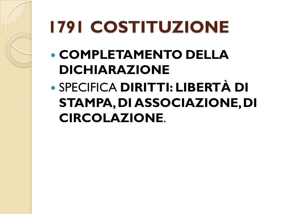 1791 COSTITUZIONE COMPLETAMENTO DELLA DICHIARAZIONE SPECIFICA DIRITTI: LIBERTÀ DI STAMPA, DI ASSOCIAZIONE, DI CIRCOLAZIONE.