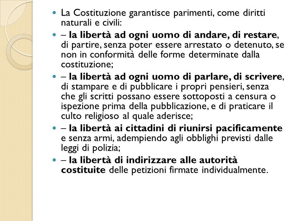 La Costituzione garantisce parimenti, come diritti naturali e civili: – la libertà ad ogni uomo di andare, di restare, di partire, senza poter essere