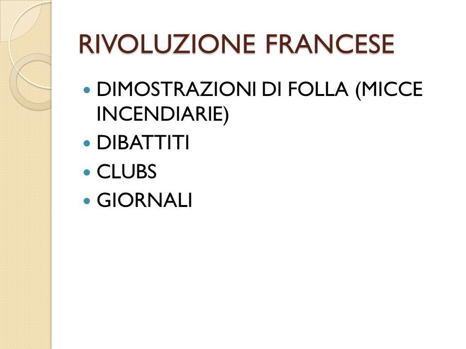 RIVOLUZIONE FRANCESE DIMOSTRAZIONI DI FOLLA (MICCE INCENDIARIE) DIBATTITI CLUBS GIORNALI