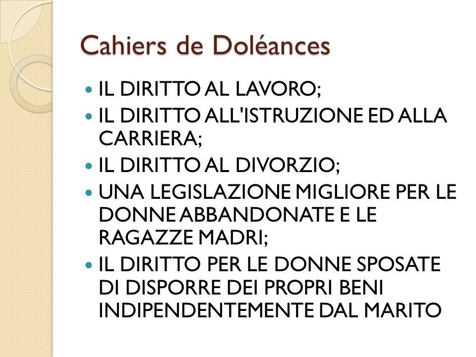 Cahiers de Doléances IL DIRITTO AL LAVORO; IL DIRITTO ALL'ISTRUZIONE ED ALLA CARRIERA; IL DIRITTO AL DIVORZIO; UNA LEGISLAZIONE MIGLIORE PER LE DONNE