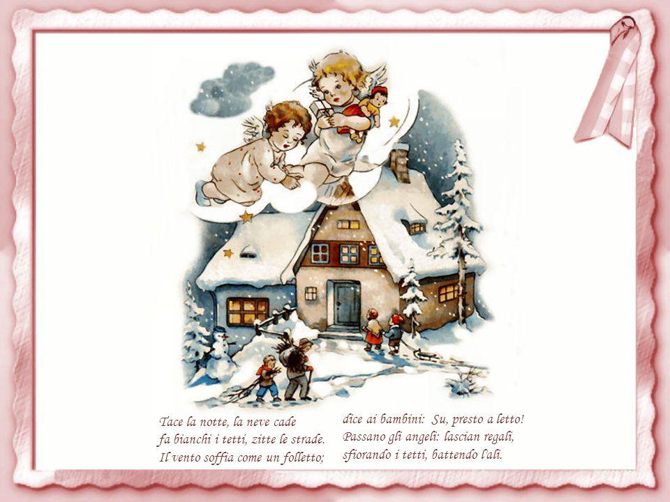 Son pronti i doni; gli Angeli belli vanno nei boschi tutti gelati, per procurare quegli alberelli che nelle case saran portati e a mezzanotte, tra luci e canti, daranno un dono a tutti quanti.