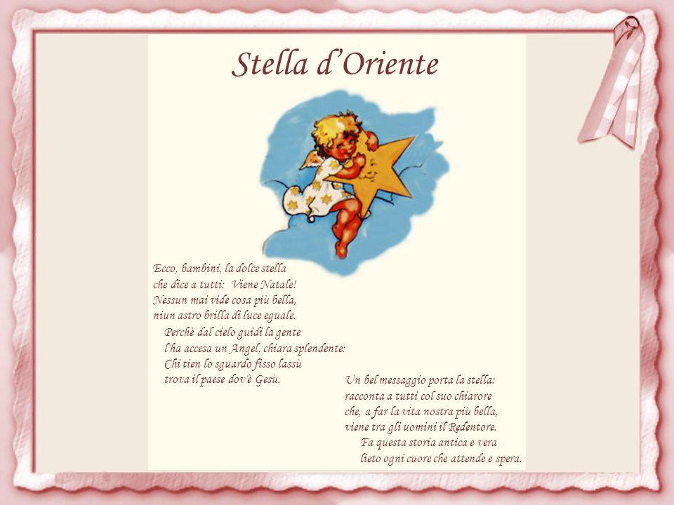 Stella d'Oriente Ecco, bambini, la dolce stella che dice a tutti: Viene Natale.