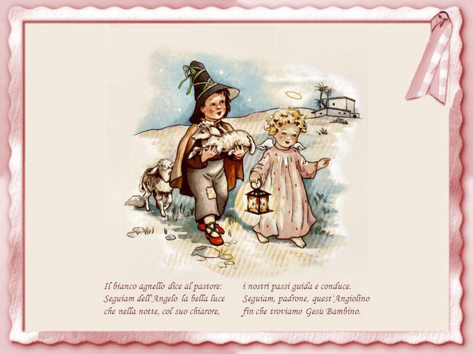 Mentre il pastore vien con l agnello, dorme tranquillo Gesù Bambino; sul capo biondo del Bimbo bello brilla una stella.