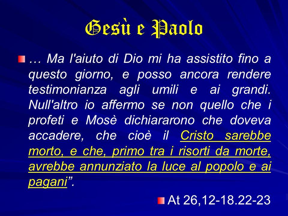 Gesù e Paolo … Ma l'aiuto di Dio mi ha assistito fino a questo giorno, e posso ancora rendere testimonianza agli umili e ai grandi. Null'altro io affe