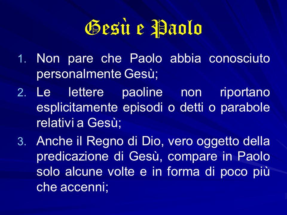 Gesù e Paolo 1. 1. Non pare che Paolo abbia conosciuto personalmente Gesù; 2. 2. Le lettere paoline non riportano esplicitamente episodi o detti o par