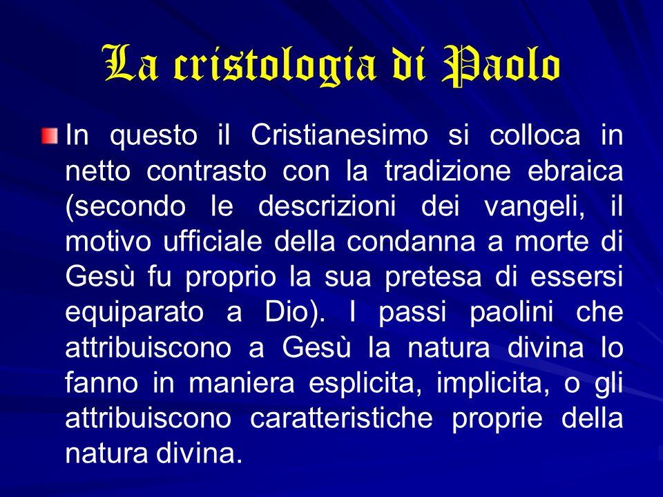 La cristologia di Paolo In questo il Cristianesimo si colloca in netto contrasto con la tradizione ebraica (secondo le descrizioni dei vangeli, il mot