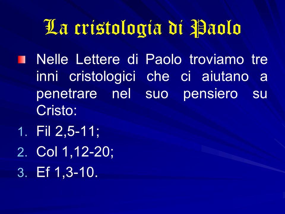La cristologia di Paolo Nelle Lettere di Paolo troviamo tre inni cristologici che ci aiutano a penetrare nel suo pensiero su Cristo: 1. 1. Fil 2,5-11;