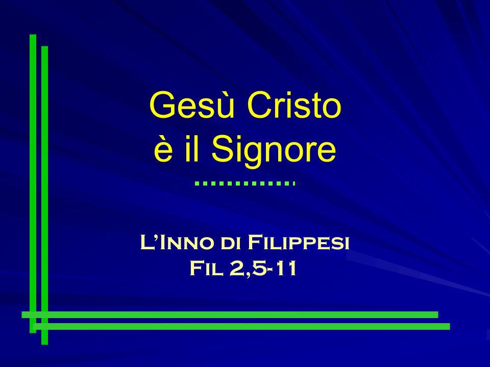 Gesù Cristo è il Signore L'Inno di Filippesi Fil 2,5-11