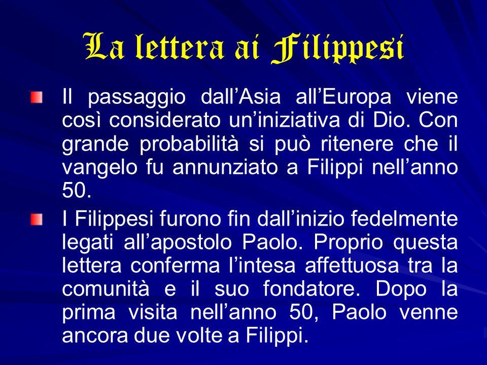 La lettera ai Filippesi Il passaggio dall'Asia all'Europa viene così considerato un'iniziativa di Dio. Con grande probabilità si può ritenere che il v