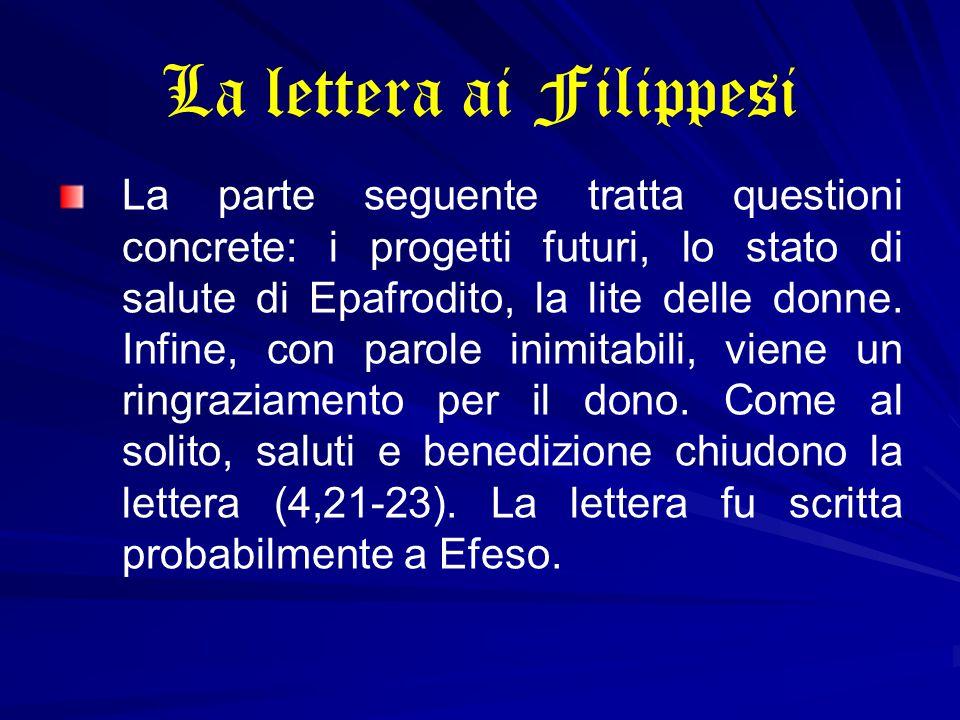 La lettera ai Filippesi La parte seguente tratta questioni concrete: i progetti futuri, lo stato di salute di Epafrodito, la lite delle donne. Infine,