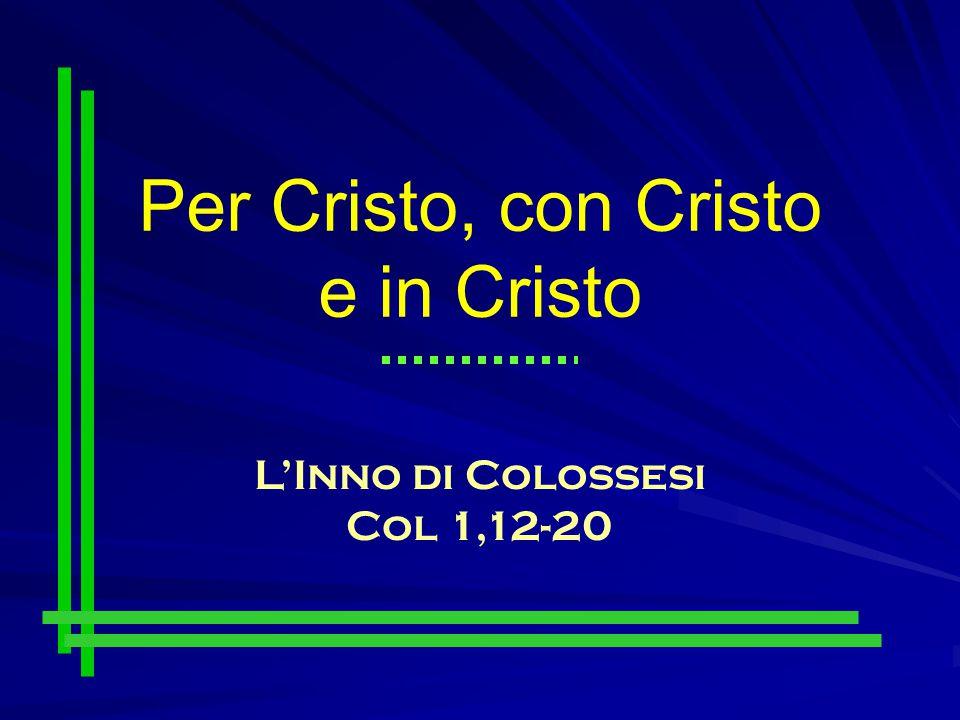 Per Cristo, con Cristo e in Cristo L'Inno di Colossesi Col 1,12-20