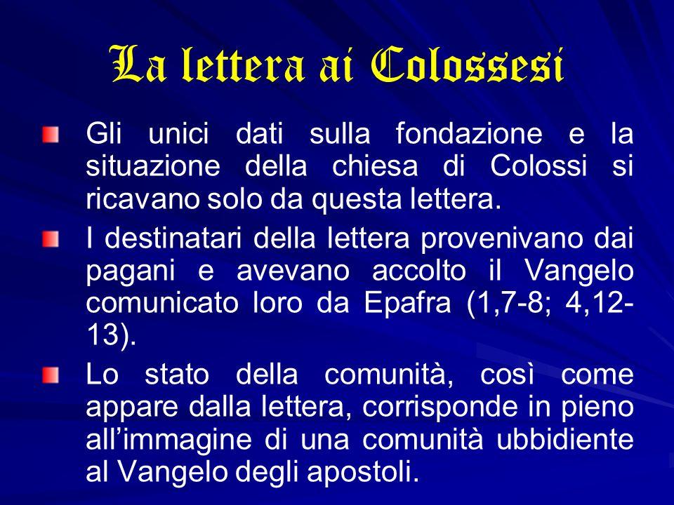 La lettera ai Colossesi Gli unici dati sulla fondazione e la situazione della chiesa di Colossi si ricavano solo da questa lettera. I destinatari dell