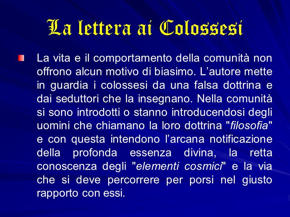 La lettera ai Colossesi La vita e il comportamento della comunità non offrono alcun motivo di biasimo. L'autore mette in guardia i colossesi da una fa