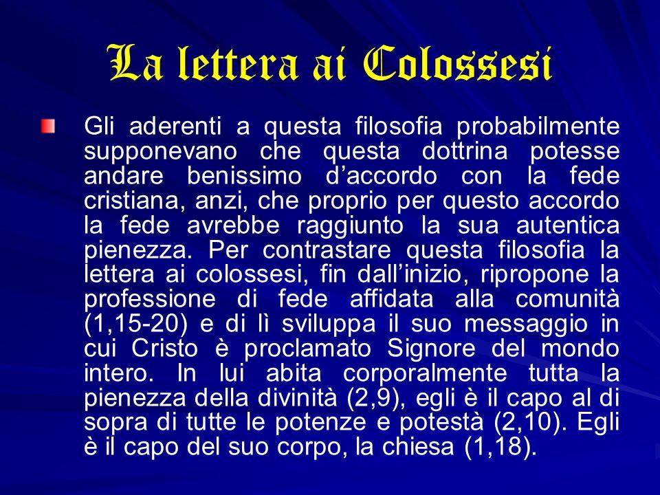 La lettera ai Colossesi Gli aderenti a questa filosofia probabilmente supponevano che questa dottrina potesse andare benissimo d'accordo con la fede c