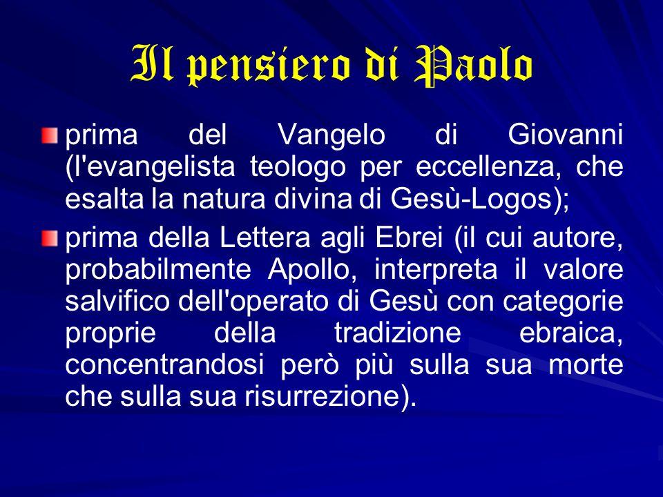 Il pensiero di Paolo prima del Vangelo di Giovanni (l'evangelista teologo per eccellenza, che esalta la natura divina di Gesù-Logos); prima della Lett