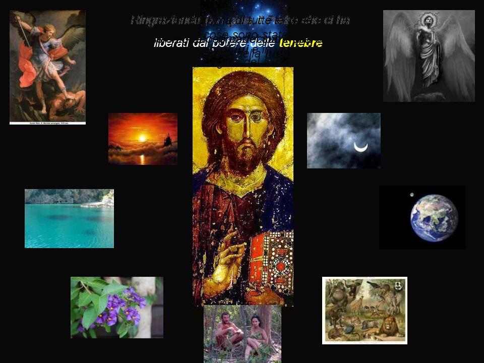 Ringraziando con gioia il Padre che ci ha liberati dal potere delle tenebre messi in grado di partecipare alla sorte dei santi nella luce Ringraziando