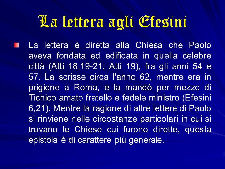 La lettera agli Efesini La lettera è diretta alla Chiesa che Paolo aveva fondata ed edificata in quella celebre città (Atti 18,19-21; Atti 19), fra gl