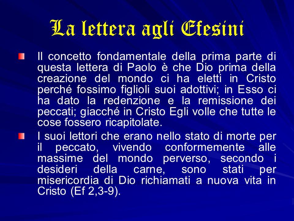 La lettera agli Efesini Il concetto fondamentale della prima parte di questa lettera di Paolo è che Dio prima della creazione del mondo ci ha eletti i