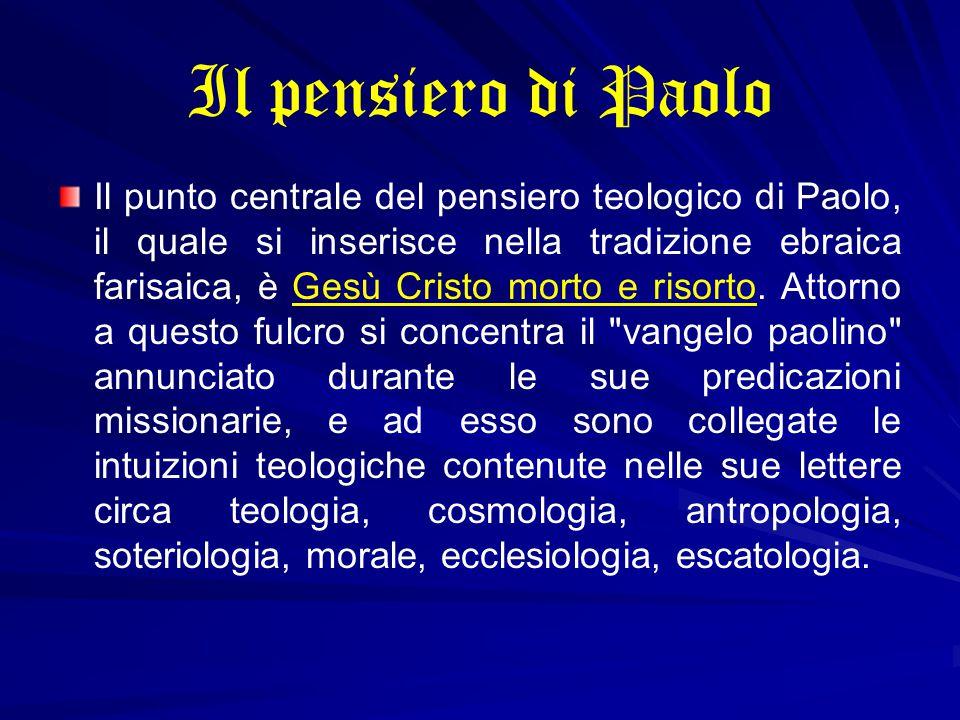 Il pensiero di Paolo Il punto centrale del pensiero teologico di Paolo, il quale si inserisce nella tradizione ebraica farisaica, è Gesù Cristo morto