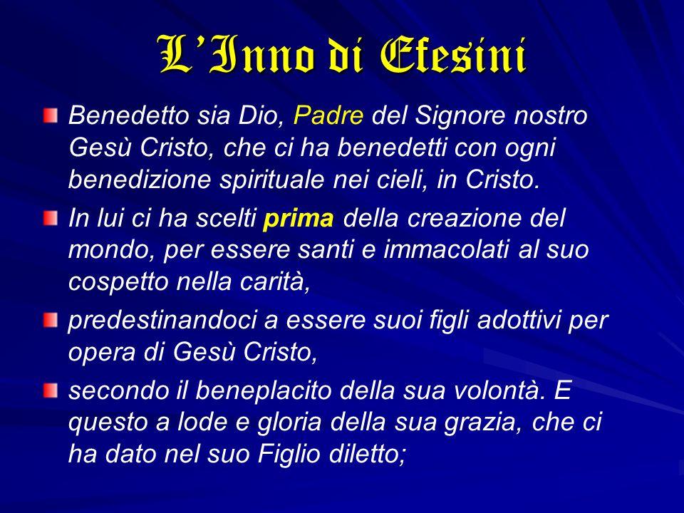 Benedetto sia Dio, Padre del Signore nostro Gesù Cristo, che ci ha benedetti con ogni benedizione spirituale nei cieli, in Cristo. In lui ci ha scelti