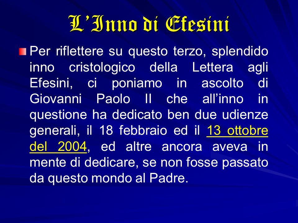 Per riflettere su questo terzo, splendido inno cristologico della Lettera agli Efesini, ci poniamo in ascolto di Giovanni Paolo II che all'inno in que
