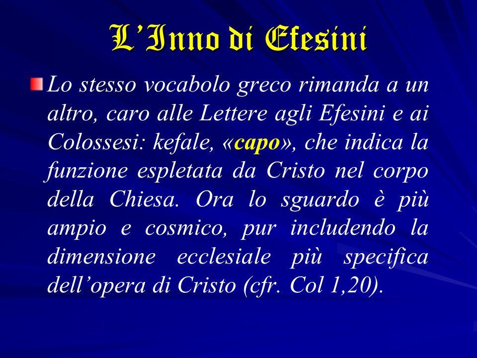 Lo stesso vocabolo greco rimanda a un altro, caro alle Lettere agli Efesini e ai Colossesi: kefale, «capo», che indica la funzione espletata da Cristo