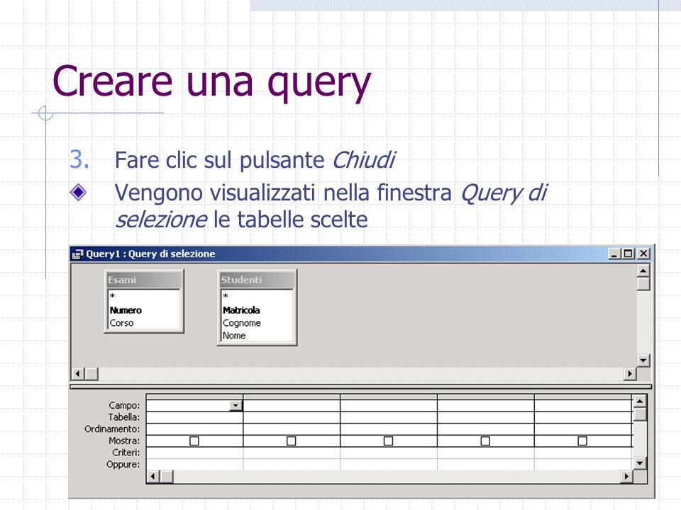 Creare una query 3. Fare clic sul pulsante Chiudi Vengono visualizzati nella finestra Query di selezione le tabelle scelte