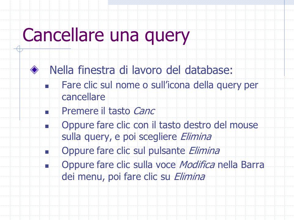 Cancellare una query Nella finestra di lavoro del database: Fare clic sul nome o sull'icona della query per cancellare Premere il tasto Canc Oppure fa