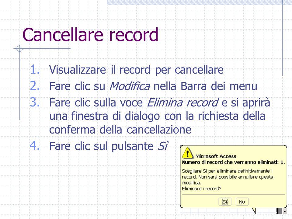 Cancellare record Oppure: Fare clic sulla barra verticale sulla sinistra della maschere Premere Canc (viene visualizzata la finestra di conferma della cancellazione)