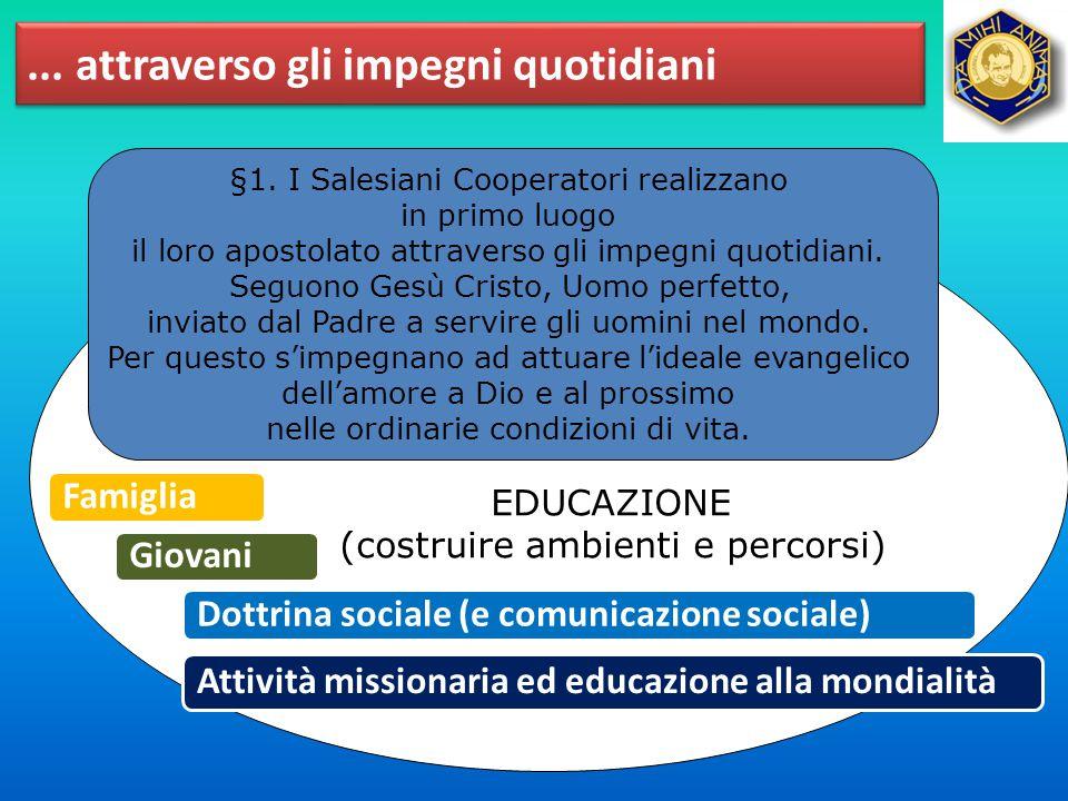 ... attraverso gli impegni quotidiani §1. I Salesiani Cooperatori realizzano in primo luogo il loro apostolato attraverso gli impegni quotidiani. Segu