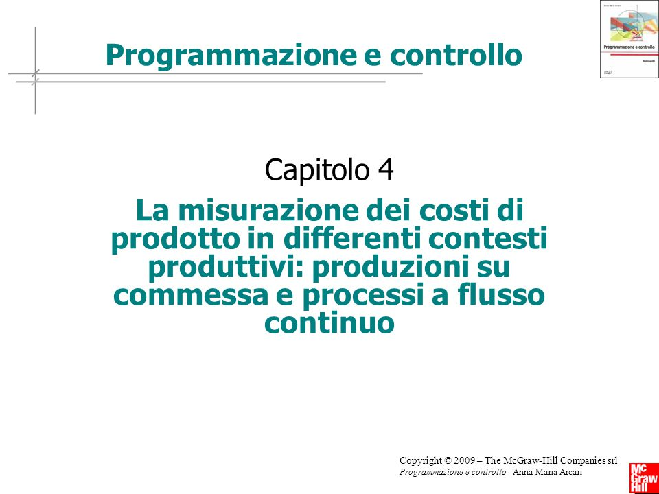 12 Copyright © 2009 – The McGraw-Hill Companies srl Programmazione e controllo - Anna Maria Arcari 4.