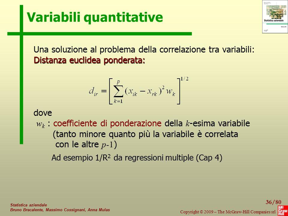 36/80 Copyright © 2009 – The McGraw-Hill Companies srl Statistica aziendale Bruno Bracalente, Massimo Cossignani, Anna Mulas Variabili quantitative Un
