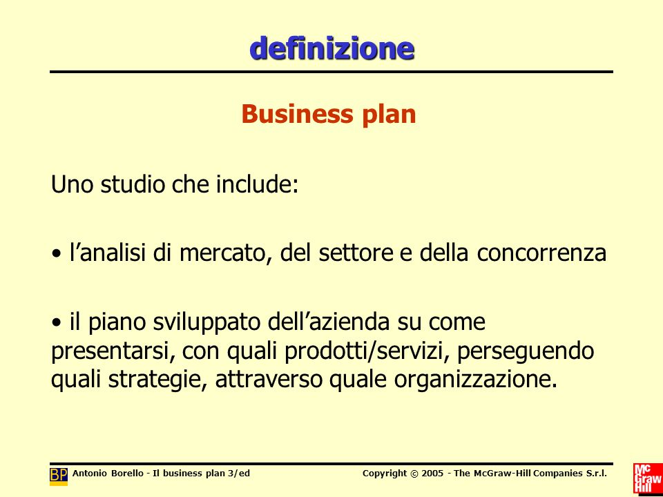 Antonio Borello - Il business plan 3/edCopyright © 2005 - The McGraw-Hill Companies S.r.l. definizione Business plan Uno studio che include: l'analisi