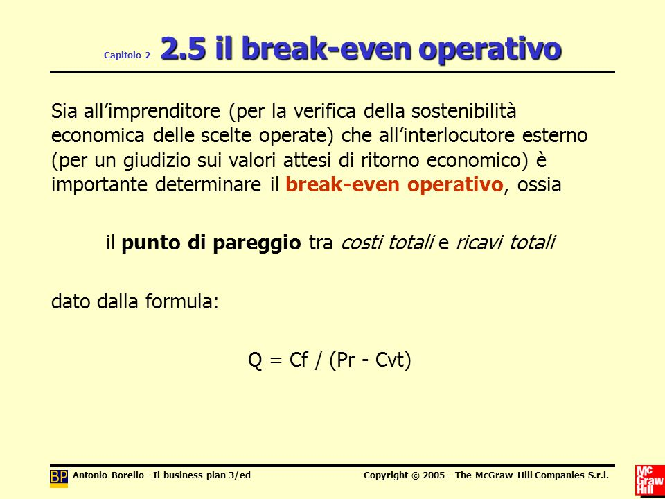 Antonio Borello - Il business plan 3/edCopyright © 2005 - The McGraw-Hill Companies S.r.l. 2.5 il break-even operativo Capitolo 2 2.5 il break-even op