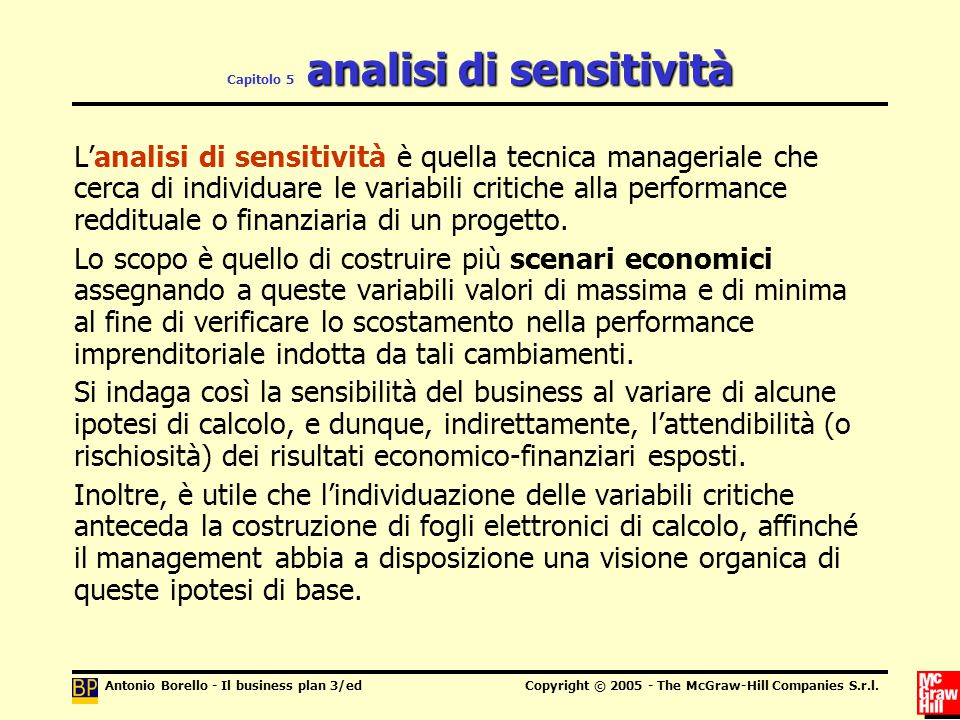 Antonio Borello - Il business plan 3/edCopyright © 2005 - The McGraw-Hill Companies S.r.l. analisi di sensitività Capitolo 5 analisi di sensitività L'
