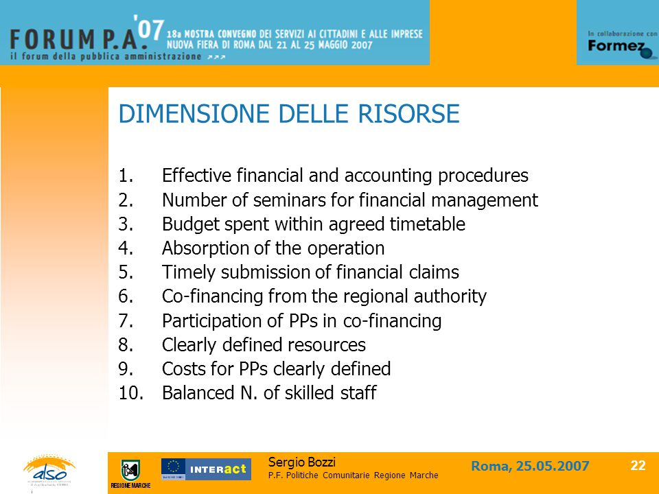 Sergio Bozzi P.F. Politiche Comunitarie Regione Marche Roma, 25.05.2007 22 DIMENSIONE DELLE RISORSE 1.Effective financial and accounting procedures 2.