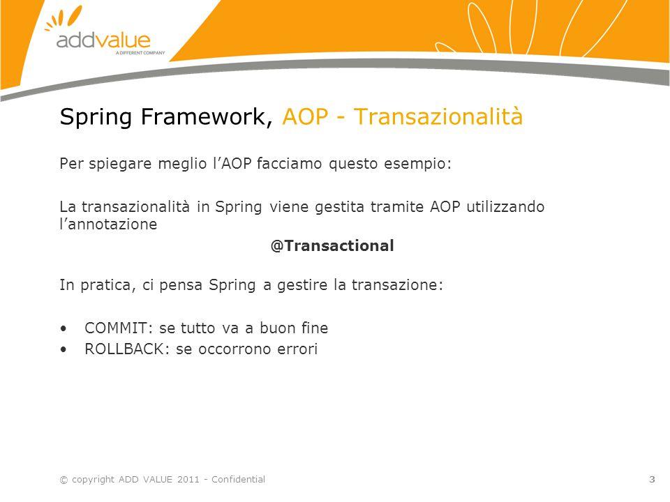 4 Spring Framework, AOP - Esempi © copyright ADD VALUE 2011 - Confidential Alcuni esempi… Riferimento: it.addvalue.examples.example05_06_JdbcTemplate