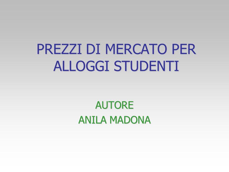 PREZZI DI MERCATO PER ALLOGGI STUDENTI AUTORE ANILA MADONA