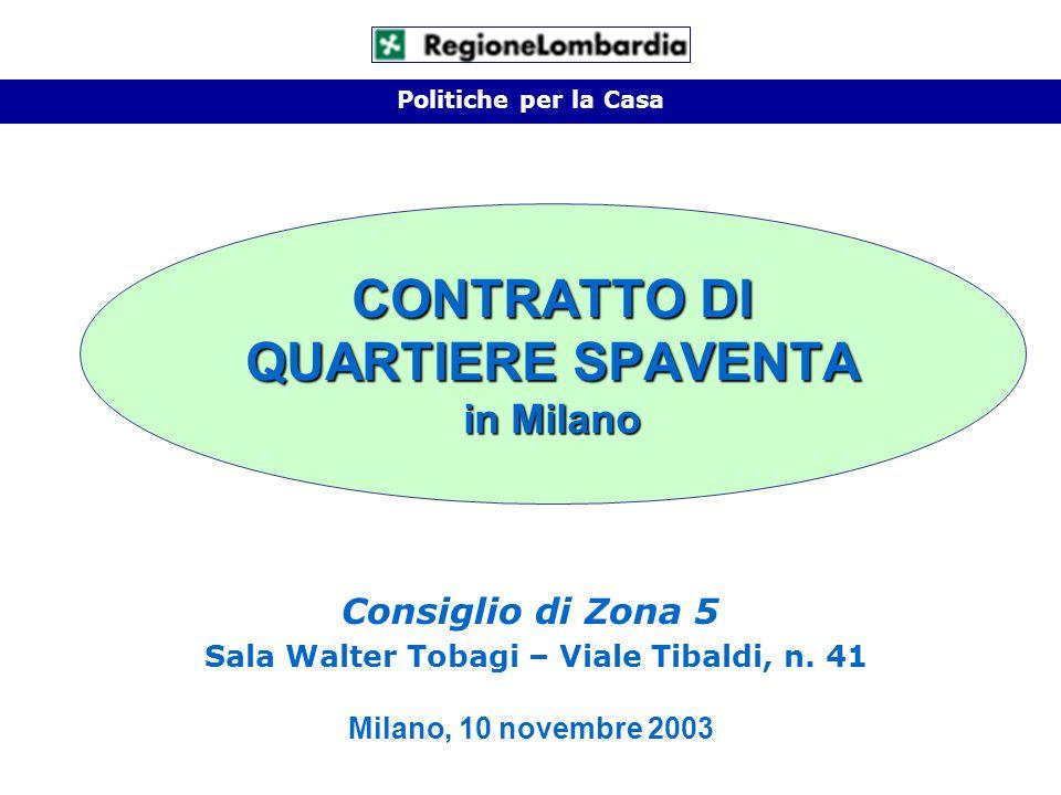 CONTRATTO DI QUARTIERE SPAVENTA in Milano Politiche per la Casa Consiglio di Zona 5 Sala Walter Tobagi – Viale Tibaldi, n.