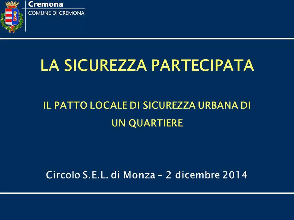 LA SICUREZZA PARTECIPATA IL PATTO LOCALE DI SICUREZZA URBANA DI UN QUARTIERE Circolo S.E.L. di Monza – 2 dicembre 2014