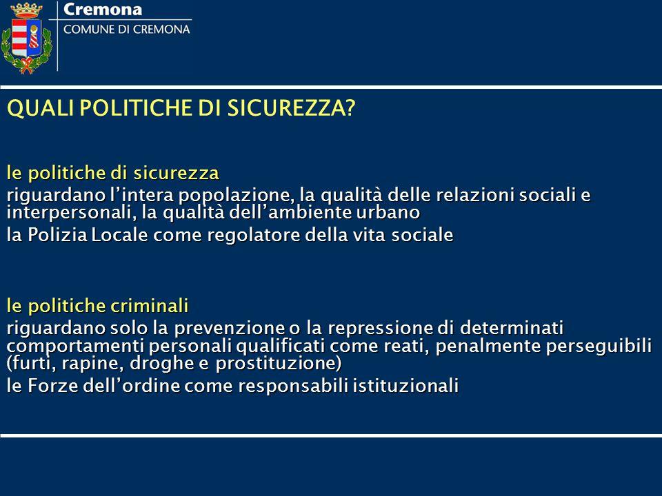 QUALI POLITICHE DI SICUREZZA? le politiche di sicurezza riguardano l'intera popolazione, la qualità delle relazioni sociali e interpersonali, la quali