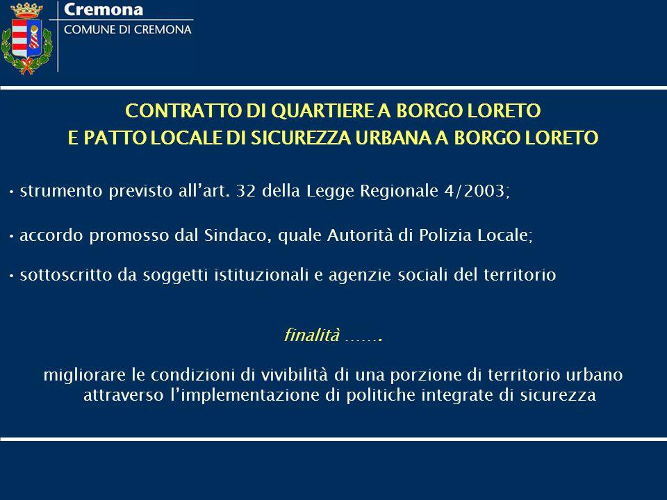 CONTRATTO DI QUARTIERE A BORGO LORETO E PATTO LOCALE DI SICUREZZA URBANA A BORGO LORETO strumento previsto all'art. 32 della Legge Regionale 4/2003; a