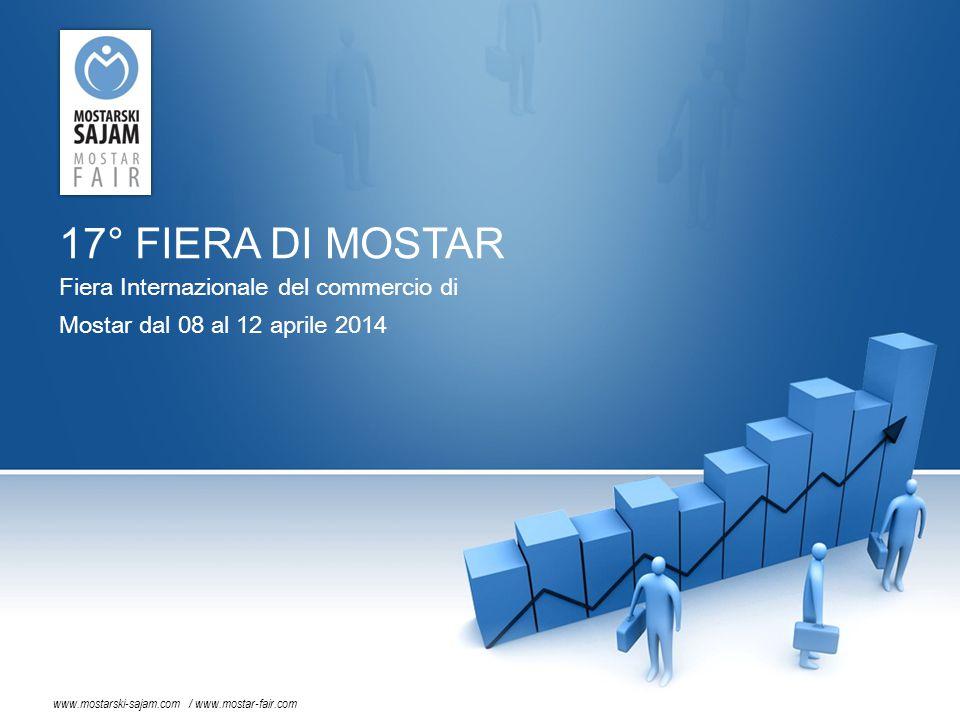17° FIERA DI MOSTAR Fiera Internazionale del commercio di Mostar dal 08 al 12 aprile 2014 www.mostarski-sajam.com / www.mostar-fair.com