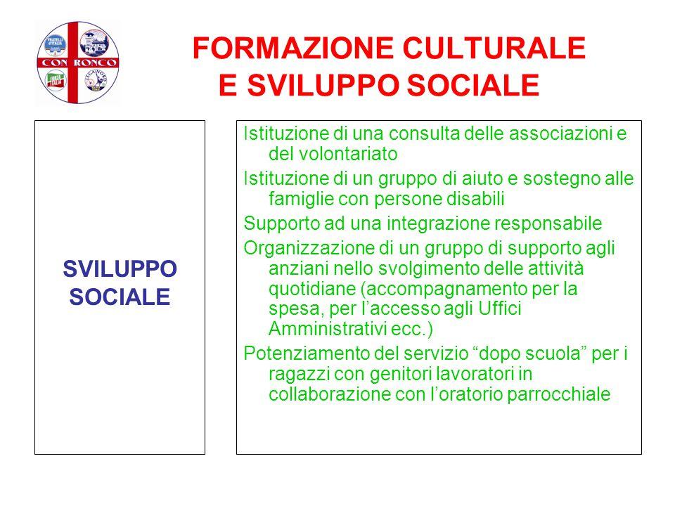 FORMAZIONE CULTURALE E SVILUPPO SOCIALE SVILUPPO SOCIALE Istituzione di una consulta delle associazioni e del volontariato Istituzione di un gruppo di