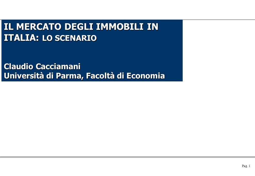 Pag. 1 IL MERCATO DEGLI IMMOBILI IN ITALIA: LO SCENARIO Claudio Cacciamani Università di Parma, Facoltà di Economia
